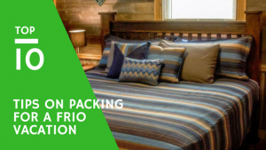 The Top 10 Tips on Packing for a Frio Vacation