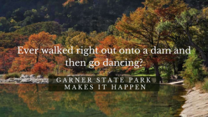 Ever hike right out onto a dam and then go dancing?  Garner State Park makes it happen!